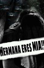 Hermana Eres MIA!!! by dayana_salaxar