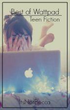 Best of Wattpad {Teen Fiction} by ItsNotBecca