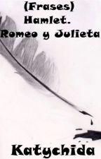 (Frases) Hamlet. Romeo y Julieta. by Katychida