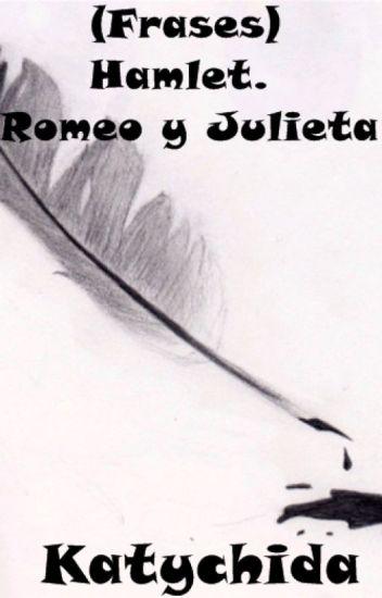 Frases Hamlet Romeo Y Julieta Katy Smile Wattpad