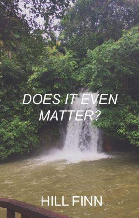 DOES IT EVEN MATTER? by HillFinn