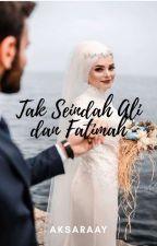 Tak Seindah Ali Dan Fatimah by annisa0202