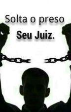 Solta o preso,Seu Juiz. (CONCLUIDA)  by lokadu_13