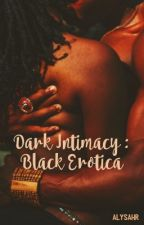 Dark Intimacy : black erotica  by alysahr