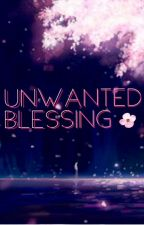 🌸UNWANTED BLESSING🌸 by Katty_in_pink
