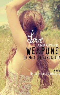 Love and Other Weapons of Max. Destruction