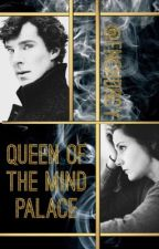 Queen of the Mind Palace // Sherlolly ✔️ by FnchDrcy