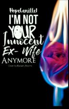 I'm Not Your Innocent Ex-Wife Anymore (#Wattys2017) by HopeCamille1