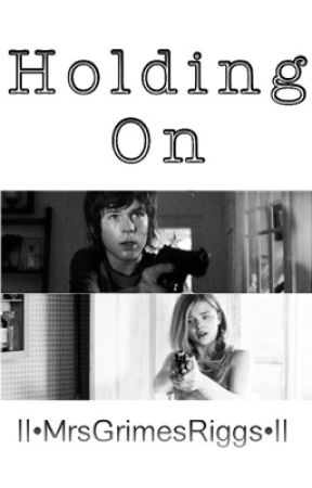Holding On •Carl Grimes Love Story• by MrsGrimesRiggs