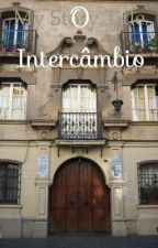 O intercâmbio - #Wattys2017 by isadoratc