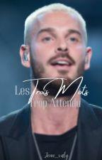 Les Trois Mots Trop Attendu Tome1(M.POKO-Avrile) -(Terminé) by jenn_Valy