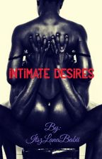 Intimate Desires  by ItszLanaBabii