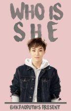Who Is She? [Exo Fanfic] TAMAT✔ by bakpaoputih