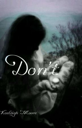 Don't. by KaeleighAtTheDisco