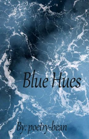Blue Hues (A Short Story) by poetry-bean