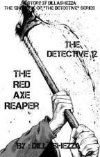 The Detective 12 : The Red Axe Repaer by DillaShezza