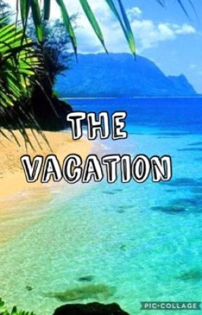 The Vacation  by JGfangirl1996