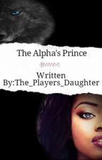 The Alpha's Prince by The_Players_Daughter