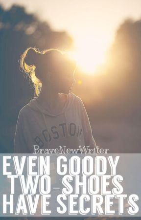 Even Goody Two-Shoes Have Secrets by BraveNewWriter