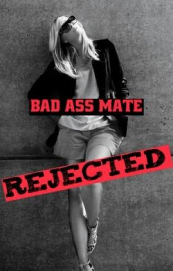 Bad Ass Mate Rejected