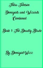 Theia Tomson Book 1: The Deadly Blade (COMPLETE) by DemigodWizz