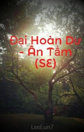 Đại Hoàn Dư - Ân Tầm (SE)