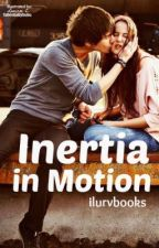 Inertia in Motion (*Rewriting*) by ilurvbooks