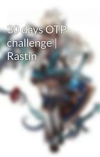 30 days OTP challenge | Rastin by Tale_for_this_shit