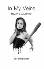 In My Veins | Negan's Daughter by taytaylorabc