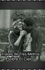 Frases  de Tres Metros Sobre El Cielo (3MSC).♡♡♡ by Laryy-03
