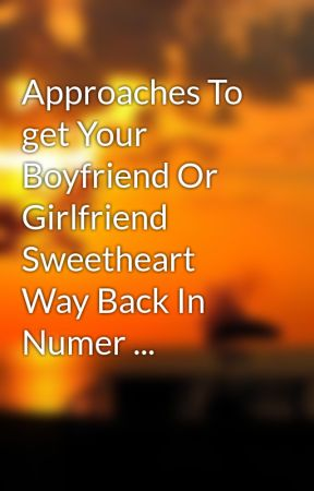 Approaches To get Your Boyfriend Or Girlfriend Sweetheart Way Back In Numer ... by dillon6hood