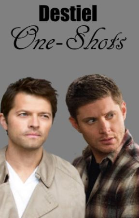 Destiel One-Shots by iThinkGeek