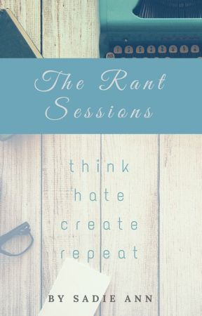 The Rant Sessions by tomorrowsmystery