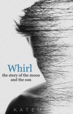 Whirl | book one by New_Improved_Kate