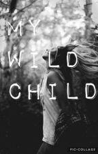 My Wild Child by xrevolutionwriterx