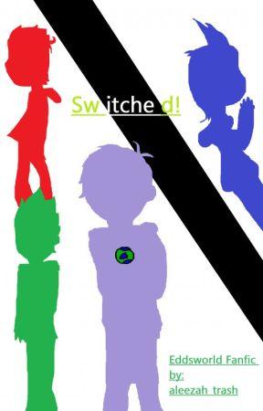 Switched! |Eddsworld Fanfiction| by aleezah_trash