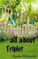 all about Triplet by MaylanKokonoka