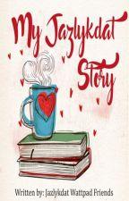 My Jazlykdat Story by jazlykdat