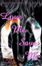 Love Me Save Me by nikkolee98
