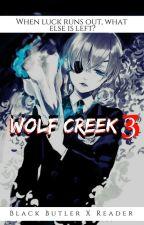 Wolf Creek 3 ♡ Sebastian X Reader X Ciel by SebastianMichaeIis