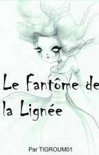 Le Fantôme de la Lignée [Terminé] by TIGROUM01