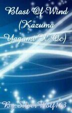Blast Of Wind (Kazuma Yagami X Oc) (Slow updates)  by SilverWolf163