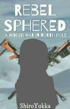 Rebelsphered: A Hidden War In North Pole by Shiroyukka
