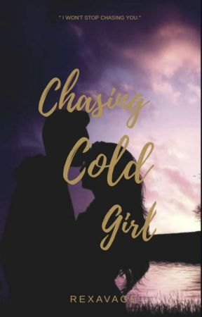 Chasing Cold Girl √ by REXAVAGE