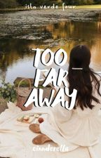 Too Far Away (Isla Verde Series #4) by cinnderella