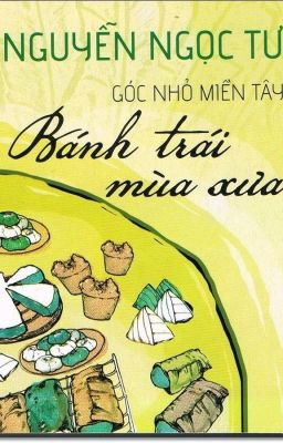Bánh Trái Mùa Xưa- Nguyễn Ngọc Tư