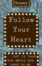 Follow Your Heart by KammyHelstein