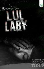 Lullaby : Kumpulan Short Story Pengantar Tidur by ShareefaVae