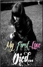 My First Love Died (On hold po muna :*) by iAmPia05