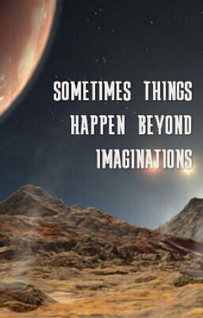 Sometimes Things Happen Way Beyond Imagination by pavyadavinci